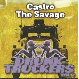 Drunk Truckers Vol.1 - Castro The Savage