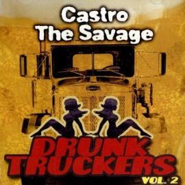 Drunk Truckers Vol.2 - Castro The Savage