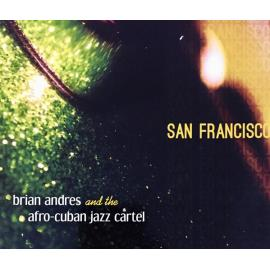 San Francisco - Brian Andres And The Afro-Cuban Jazz Cartel