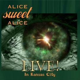 Live! In Kansas City - Alice Sweet Alice