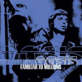 Familiar To Millions - Oasis