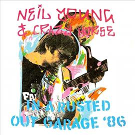In A Rusted Out Garage '86 - Neil Young & Crazy Horse