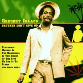 Brother Don't Give Up - Gregory Isaacs