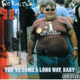 You've Come A Long Way, Baby - Fatboy Slim