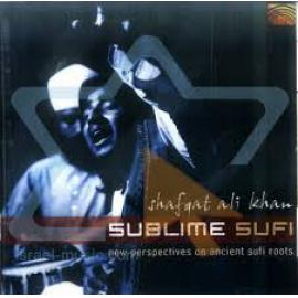 Sublime Sufi -New Perspective On Ancient Sufi Roots - Shafqat Ali Khan
