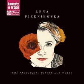 Coś Przyjdzie: Miłość Lub Wojna - Lena Piękniewska