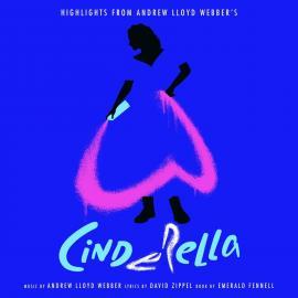 CINDERELLA: HIGHLIGHTS - Andrew Lloyd Webber