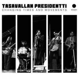 Changing Times And Movements - Tasavallan Presidentti