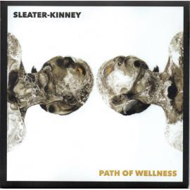 Path Of Wellness - Sleater-Kinney