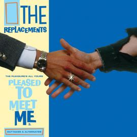 The Pleasure's All Yours: Pleased To Meet Me Outtakes & Alternates - The Replacements