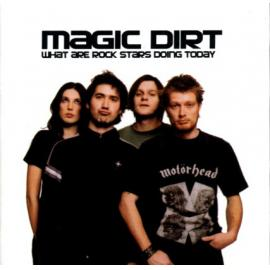 What Are Rock Stars Doing Today - Magic Dirt