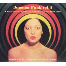 Jugoton Funk Vol. 1 - A Decade Of Non-Aligned Beats, Soul, Disco And Jazz 1969-1979 - Various Production