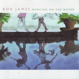 Dancing On The Water - Bob James