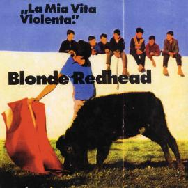 LA MIA VITA VIOLENTA - Blonde Redhead