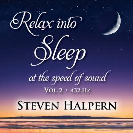 Relax Into Sleep At The Speed Of Sound Vol. 2 - 432 Hz - Steven Halpern
