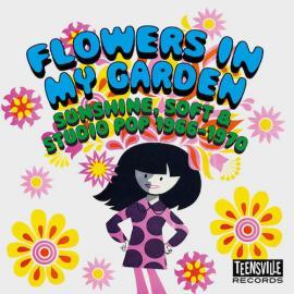 Flowers In My Garden (Sunshine, Soft & Studio Pop 1966-1970) - Various