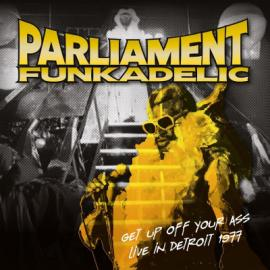PARLIAMENT / FUNKADELIC - GET UP OFF YOUR ASS - LIVE IN DETROIT 1977 -