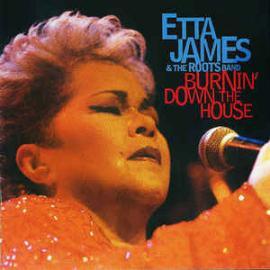 James, Etta & The Roots B / Burnin´ Down The House -