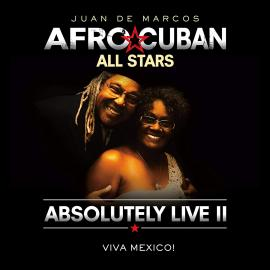 AFRO CUBAN ALL STARS-ABSOLUTELY LIVE II - VIVA MEX -