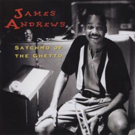 JAMES ANDREWS.- SATCHMO OF THE GHETTO -