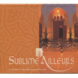 Sublime Ailleurs (A Sublime Oriental Musical Oasis) - Various Production