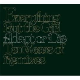 Adapt Or Die - Ten Years Of Remixes - Everything But The Girl