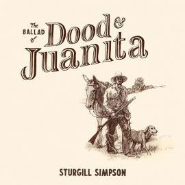 BALLAD OF DOOD & JUANITA - STURGILL SIMPSON