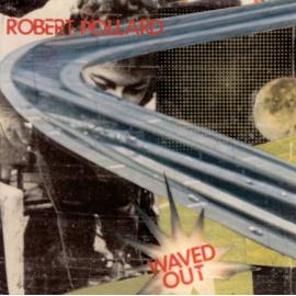 Waved Out - Robert Pollard