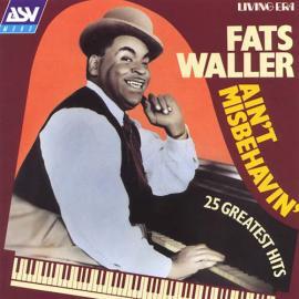 Ain't Misbehavin': 25 Greatest Hits - Fats Waller