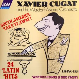 South America, Take It Away! - Xavier Cugat And His Waldorf-Astoria Orchestra