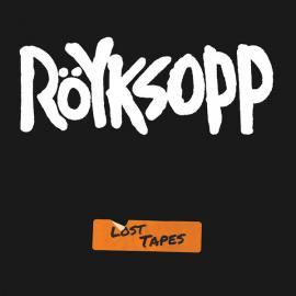 Lost Tapes - Röyksopp