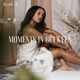 MOMENTS IN BETWEEN-RUTH B. - RUTH B.