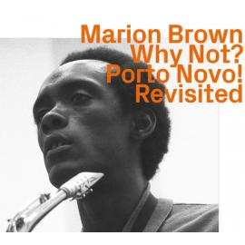 Why Not? Porto Novo! Revisited - Marion Brown