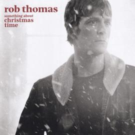 Something About Christmas Time - Rob Thomas