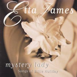 Mystery Lady: Songs Of Billie Holiday - Etta James