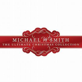 The Ultimate Christmas Collection - Michael W. Smith