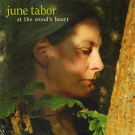 At The Wood's Heart - June Tabor