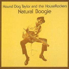 Natural Boogie - Hound Dog Taylor & The House Rockers