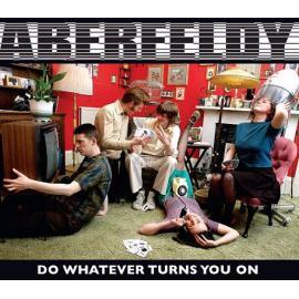 Do Whatever Turns You On - Aberfeldy