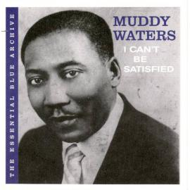 I Can't Be Satisfied - Muddy Waters