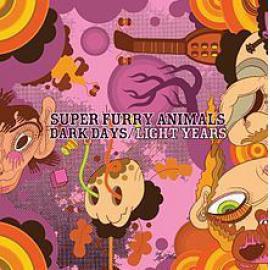 Dark Days/Light Years - Super Furry Animals