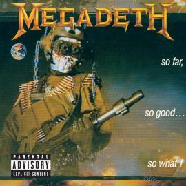 So Far, So Good...So What! - Megadeth