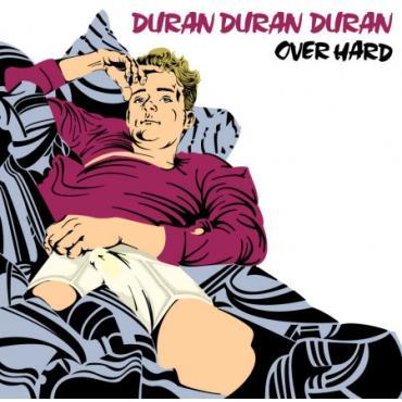 Over Hard - Duran Duran