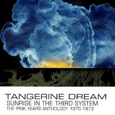 Sunrise In The Third System (The Pink Years Anthology 1970-1973) - Tangerine Dream