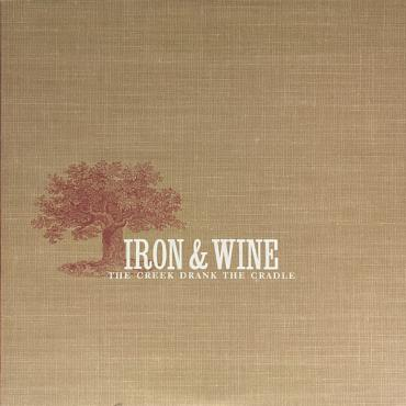 The Creek Drank The Cradle - Iron And Wine