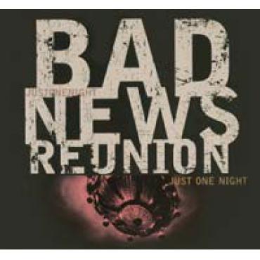 Just One Night - Bad News Reunion