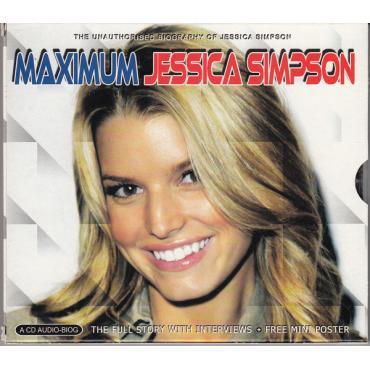 Maximum Jessica Simpson (The Unauthorised Biography Of Jessica Simpson) - Jessica Simpson