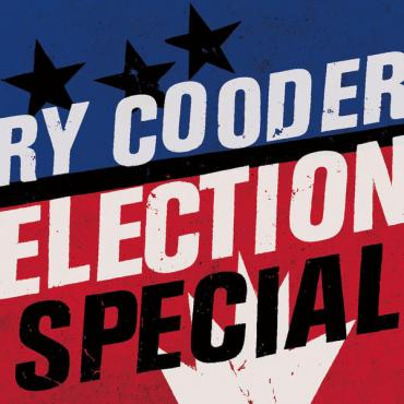 Election Special - Ry Cooder