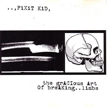The Gracious Art Of Breaking..Limbs - Fixit Kid