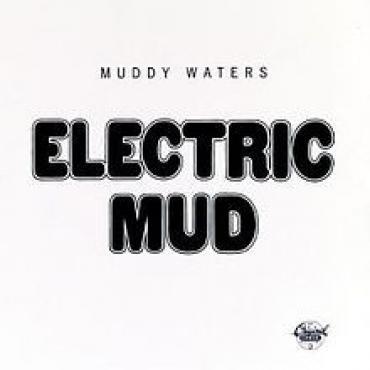 Electric Mud - Muddy Waters